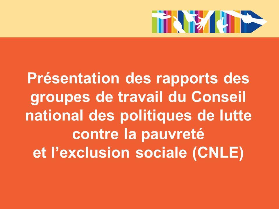 Présentation des rapports des groupes de travail du Conseil national des politiques de lutte contre la pauvreté et lexclusion sociale (CNLE)
