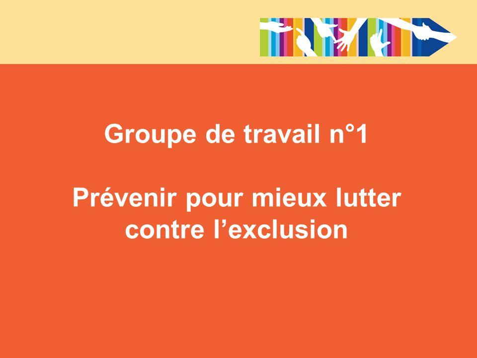 Groupe de travail n°1 Prévenir pour mieux lutter contre lexclusion