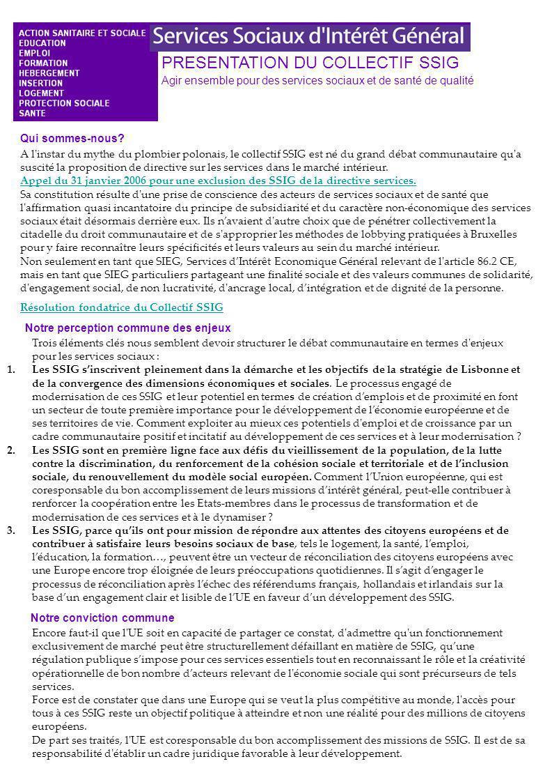 PRESENTATION DU COLLECTIF SSIG Agir ensemble pour des services sociaux et de santé de qualité A l instar du mythe du plombier polonais, le collectif SSIG est né du grand débat communautaire qu a suscité la proposition de directive sur les services dans le marché intérieur.