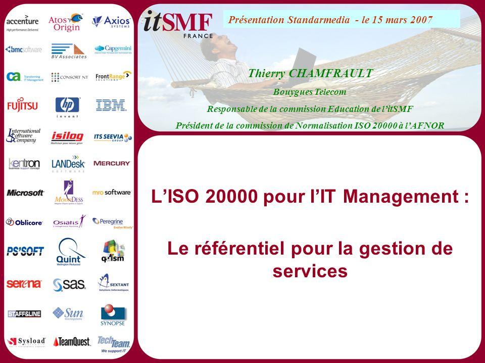 Un partenariat au service des entreprises n Signature dune Convention de partenariat le 23 mai 2006 : –Favoriser le déploiement de la norme ISO 20000-1, –Contribuer à la qualité de services fournis par les entreprises, n Mise en œuvre dactions dédiées à la gestion des services informatiques tout en garantissant la déontologie et le haut niveau de compétences des acteurs: –Processus de certification de personnes et dentreprises –Promotion efficace de la certification ISO 20000-1 –Pédagogie autour des référentiels lISO 20000-1 et 2 www.itsmf.fr www.afaq.org