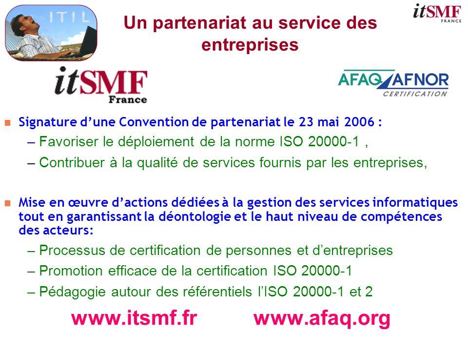 Un partenariat au service des entreprises n Signature dune Convention de partenariat le 23 mai 2006 : –Favoriser le déploiement de la norme ISO 20000-