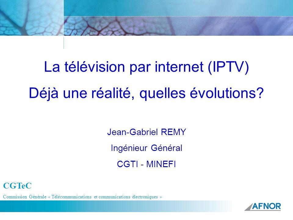 Référence La télévision par internet (IPTV) Déjà une réalité, quelles évolutions? Jean-Gabriel REMY Ingénieur Général CGTI - MINEFI CGTeC Commission G