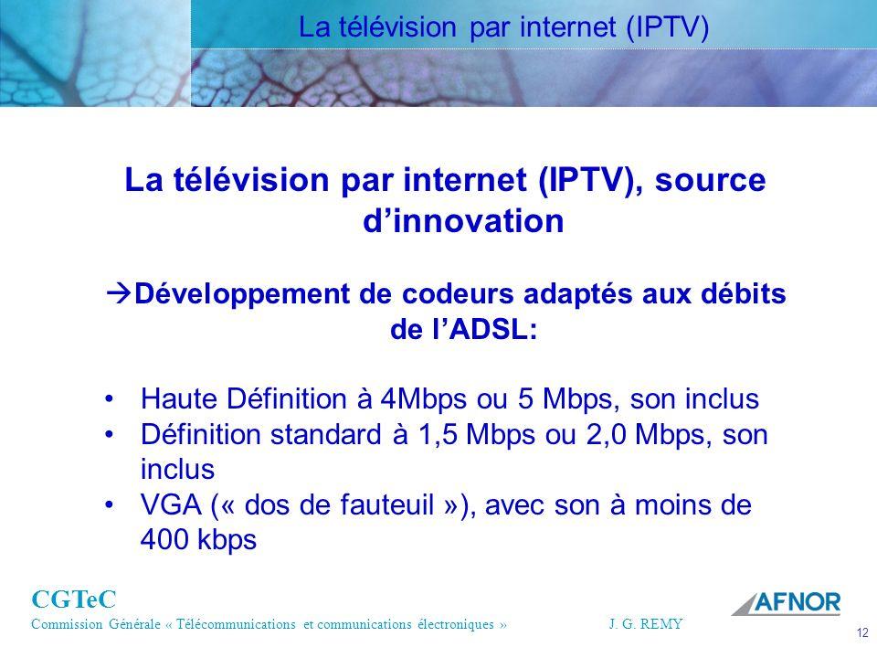CGTeC Commission Générale « Télécommunications et communications électroniques » J. G. REMY 12 12J.G. REMY La télévision par internet (IPTV), source d