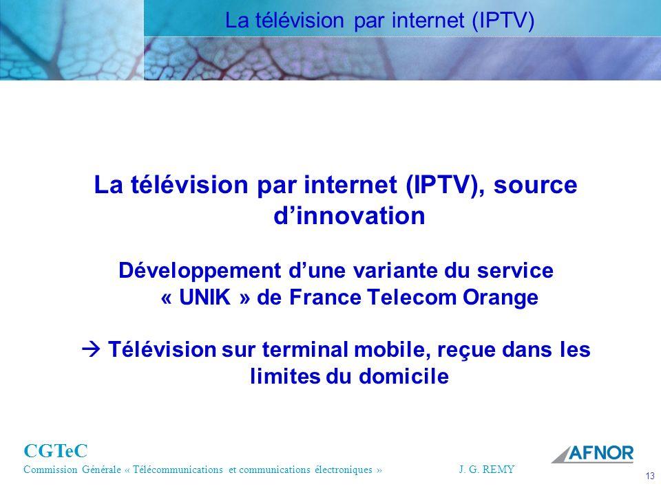 CGTeC Commission Générale « Télécommunications et communications électroniques » J. G. REMY 13 13J.G. REMY La télévision par internet (IPTV), source d