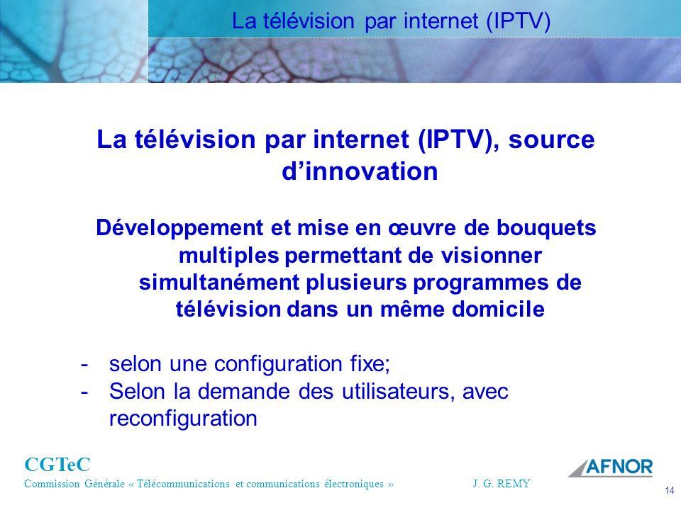CGTeC Commission Générale « Télécommunications et communications électroniques » J. G. REMY 14 14J.G. REMY La télévision par internet (IPTV), source d