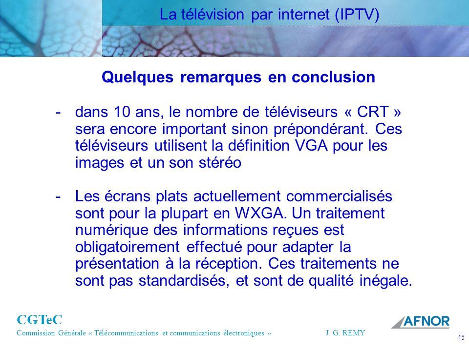 CGTeC Commission Générale « Télécommunications et communications électroniques » J. G. REMY 15 15J.G. REMY Quelques remarques en conclusion -dans 10 a