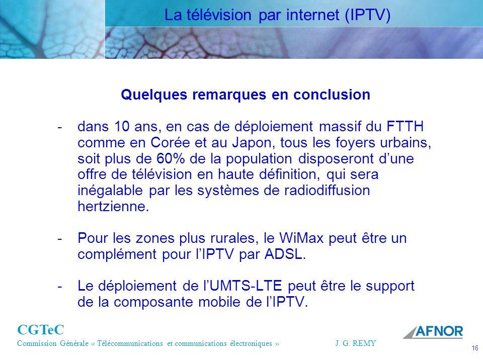 CGTeC Commission Générale « Télécommunications et communications électroniques » J. G. REMY 16 16J.G. REMY Quelques remarques en conclusion -dans 10 a