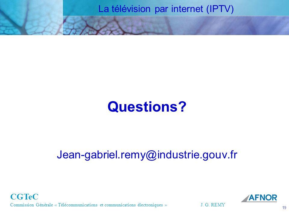 CGTeC Commission Générale « Télécommunications et communications électroniques » J. G. REMY 19 19J.G. REMY Questions? Jean-gabriel.remy@industrie.gouv