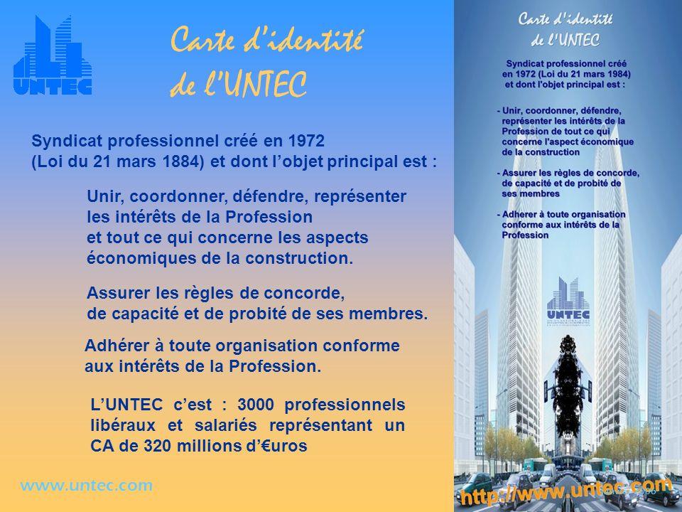 janvier 2006 www.untec.com Carte didentité de lUNTEC Syndicat professionnel créé en 1972 (Loi du 21 mars 1884) et dont lobjet principal est : Unir, co