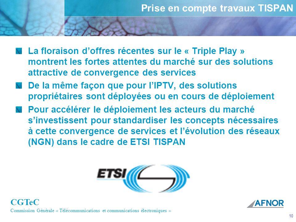 CGTeC Commission Générale « Télécommunications et communications électroniques » 10 Prise en compte travaux TISPAN La floraison doffres récentes sur l