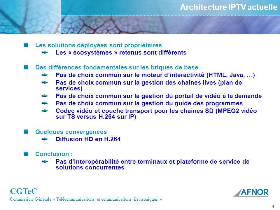 CGTeC Commission Générale « Télécommunications et communications électroniques » 4 Architecture IPTV actuelle Les solutions déployées sont propriétair