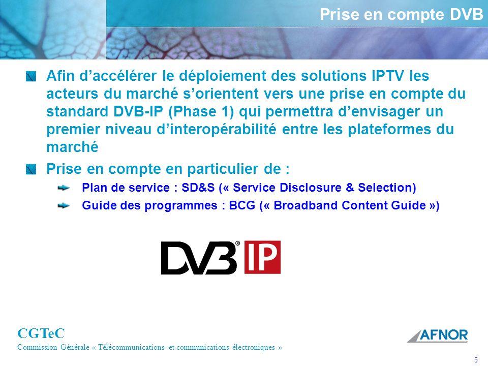 CGTeC Commission Générale « Télécommunications et communications électroniques » 5 Prise en compte DVB Afin daccélérer le déploiement des solutions IP