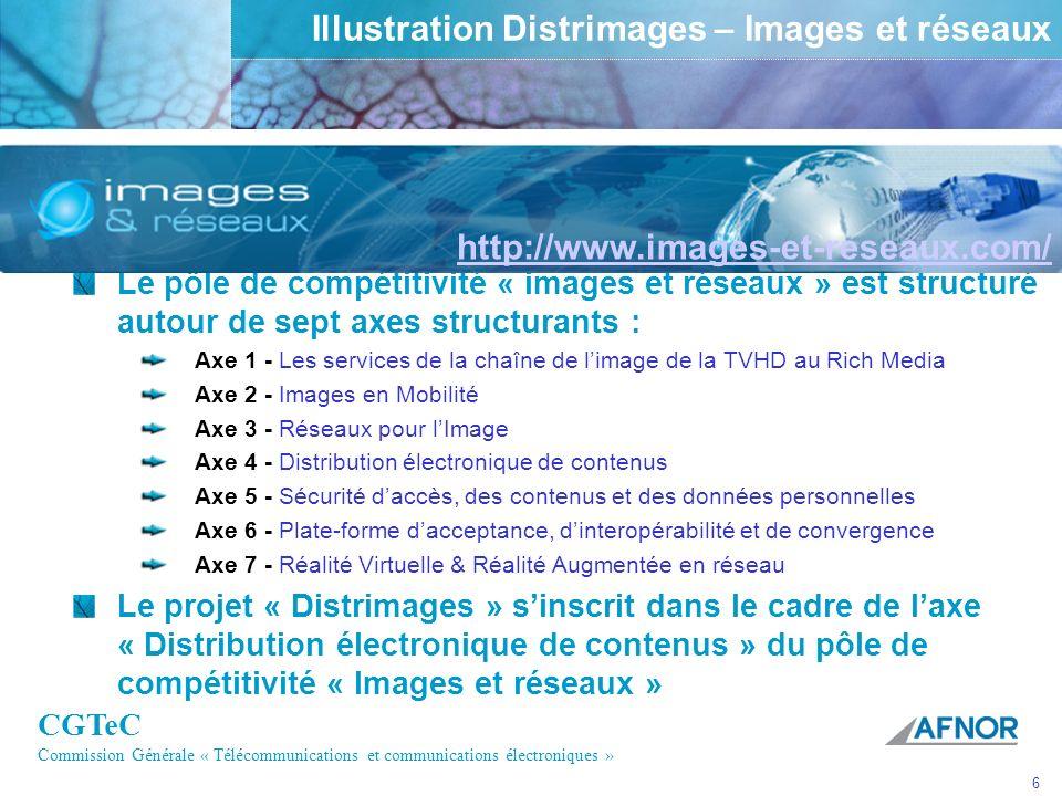 CGTeC Commission Générale « Télécommunications et communications électroniques » 6 Illustration Distrimages – Images et réseaux Le pôle de compétitivi