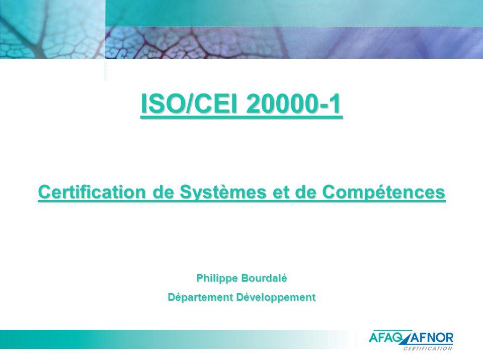 ISO/CEI 20000-1 Certification de Systèmes et de Compétences Philippe Bourdalé Département Développement