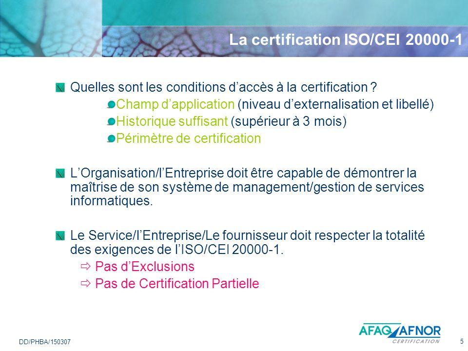 5 DD/PHBA/150307 La certification ISO/CEI 20000-1 Quelles sont les conditions daccès à la certification ? Champ dapplication (niveau dexternalisation