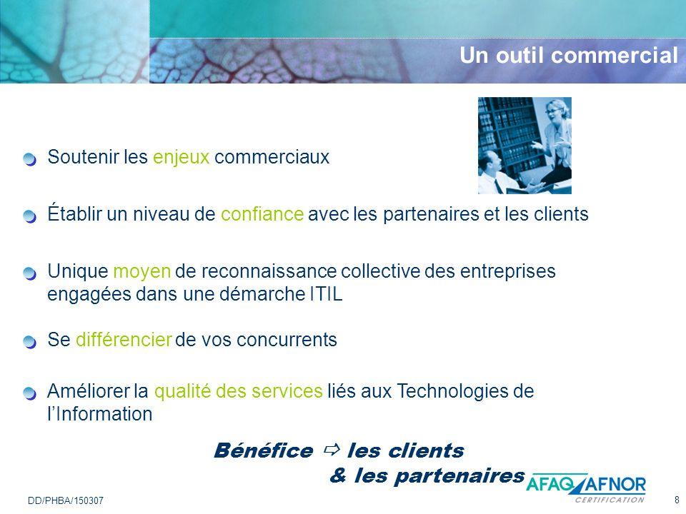 8 DD/PHBA/150307 Un outil commercial Bénéfice les clients & les partenaires Établir un niveau de confiance avec les partenaires et les clients Se diff