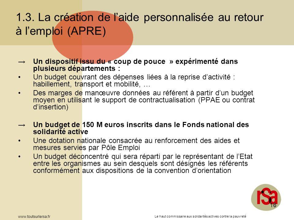 Le haut commissaire aux solidarités actives contre la pauvreté www.toutsurlersa.fr 16 1.3. La création de laide personnalisée au retour à lemploi (APR