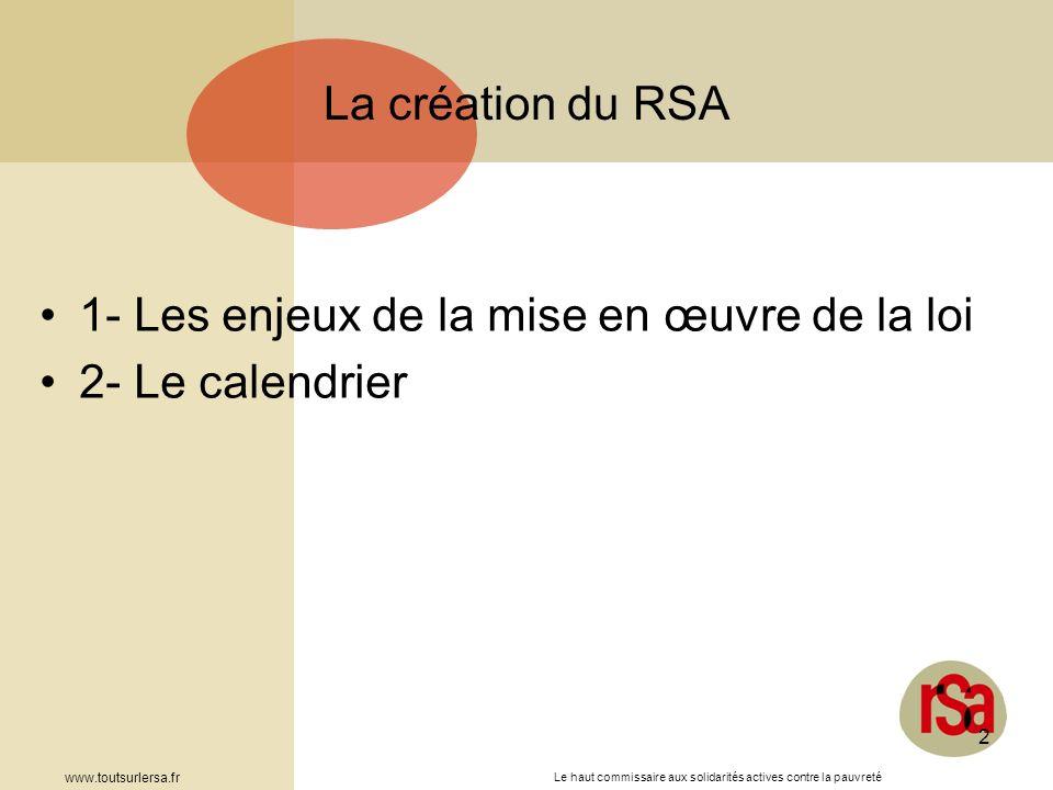 Le haut commissaire aux solidarités actives contre la pauvreté www.toutsurlersa.fr 2 La création du RSA 1- Les enjeux de la mise en œuvre de la loi 2-