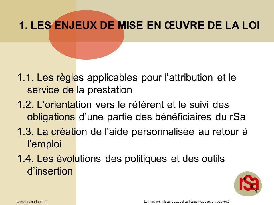 Le haut commissaire aux solidarités actives contre la pauvreté www.toutsurlersa.fr 4 1.1. Les règles applicables pour lattribution et le service de la