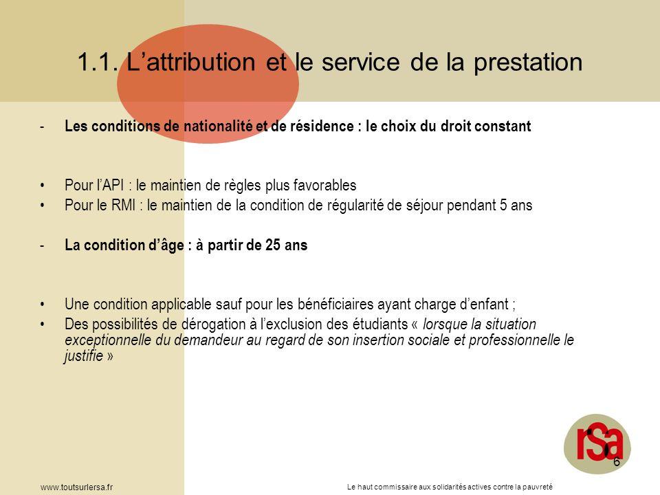 Le haut commissaire aux solidarités actives contre la pauvreté www.toutsurlersa.fr 6 1.1. Lattribution et le service de la prestation - Les conditions