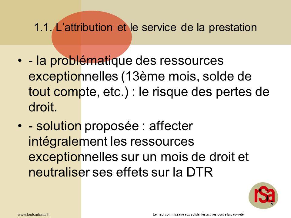 Le haut commissaire aux solidarités actives contre la pauvreté www.toutsurlersa.fr 9 1.1. Lattribution et le service de la prestation - la problématiq