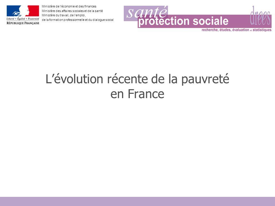 Ministère de l économie et des finances Ministère des affaires sociales et de la santé Ministère du travail, de l emploi, de la formation professionnelle et du dialogue social Lévolution récente de la pauvreté en France