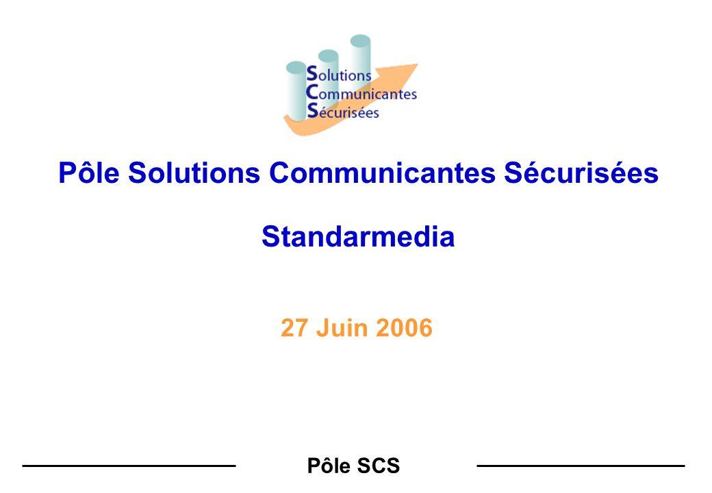 Pôle SCS Pôle Solutions Communicantes Sécurisées Standarmedia 27 Juin 2006