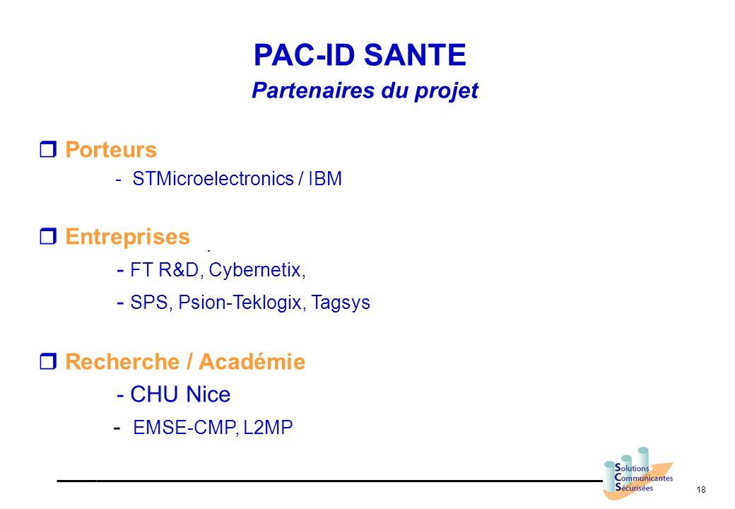 18. PAC-ID SANTE Partenaires du projet Porteurs - STMicroelectronics / IBM Entreprises - FT R&D, Cybernetix, - SPS, Psion-Teklogix, Tagsys Recherche /