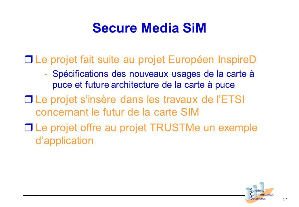 27 Secure Media SiM Le projet fait suite au projet Européen InspireD -Spécifications des nouveaux usages de la carte à puce et future architecture de