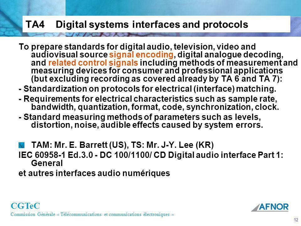 CGTeC Commission Générale « Télécommunications et communications électroniques » 12 TA4Digital systems interfaces and protocols To prepare standards f