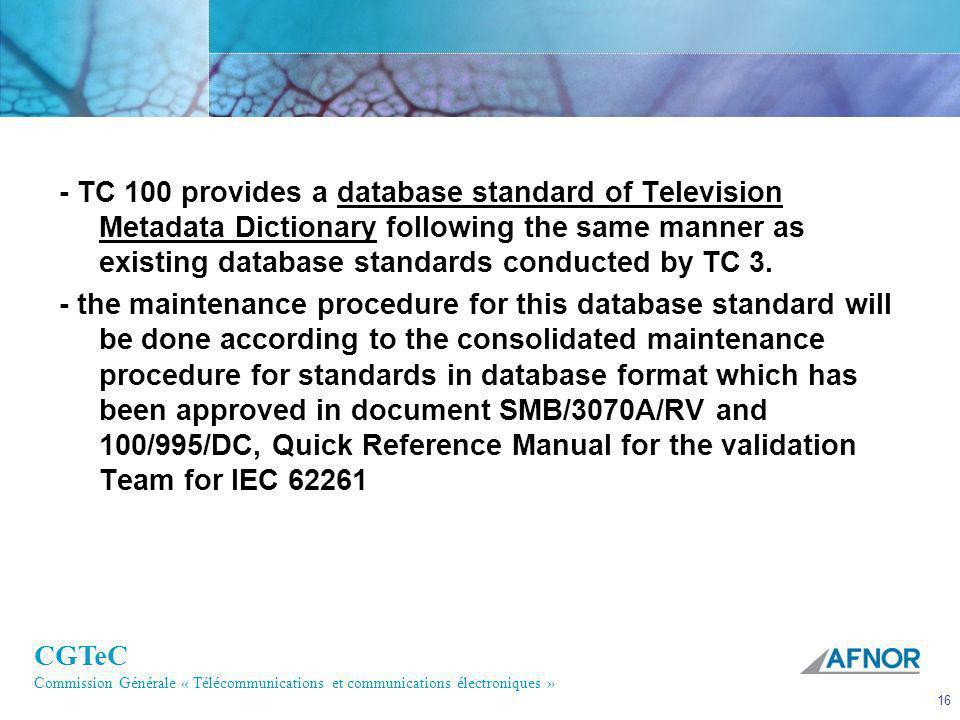 CGTeC Commission Générale « Télécommunications et communications électroniques » 16 - TC 100 provides a database standard of Television Metadata Dicti