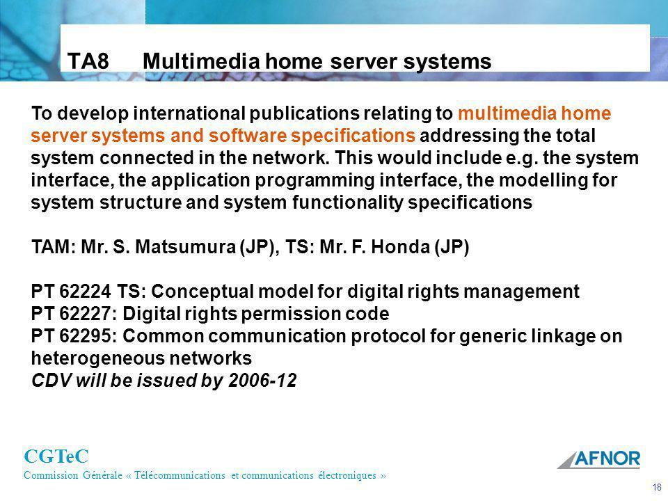 CGTeC Commission Générale « Télécommunications et communications électroniques » 18 TA8 Multimedia home server systems To develop international public