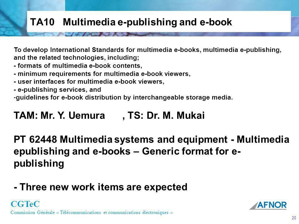 CGTeC Commission Générale « Télécommunications et communications électroniques » 20 TA10 Multimedia e-publishing and e-book To develop International S