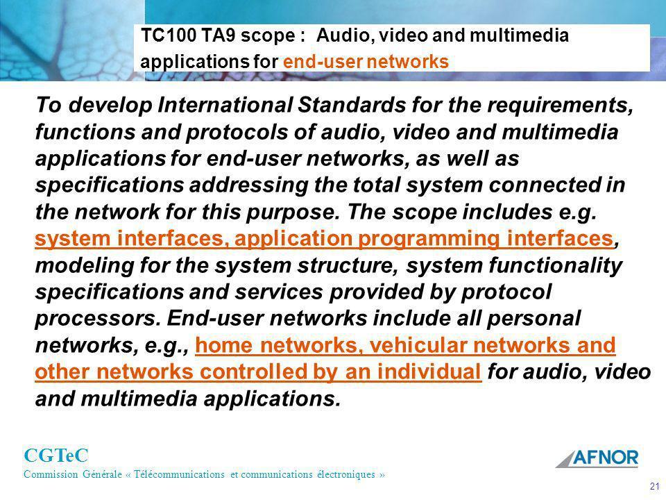 CGTeC Commission Générale « Télécommunications et communications électroniques » 21 TC100 TA9 scope : Audio, video and multimedia applications for end
