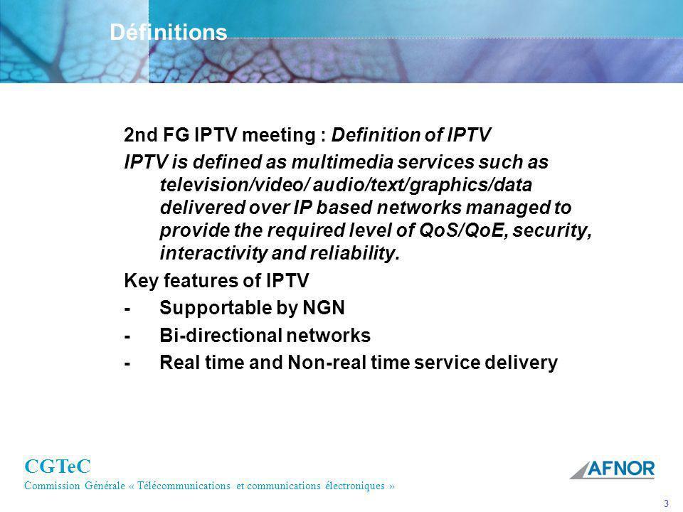 CGTeC Commission Générale « Télécommunications et communications électroniques » 3 Définitions 2nd FG IPTV meeting : Definition of IPTV IPTV is define