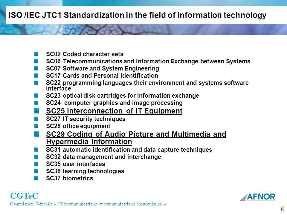 CGTeC Commission Générale « Télécommunications et communications électroniques » 40 ISO /IEC JTC1 Standardization in the field of information technolo