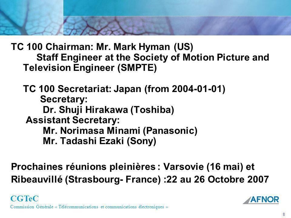 CGTeC Commission Générale « Télécommunications et communications électroniques » 8 TC 100 Chairman: Mr. Mark Hyman (US) Staff Engineer at the Society