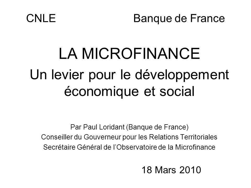 CNLE Banque de France LA MICROFINANCE Un levier pour le développement économique et social Par Paul Loridant (Banque de France) Conseiller du Gouverne