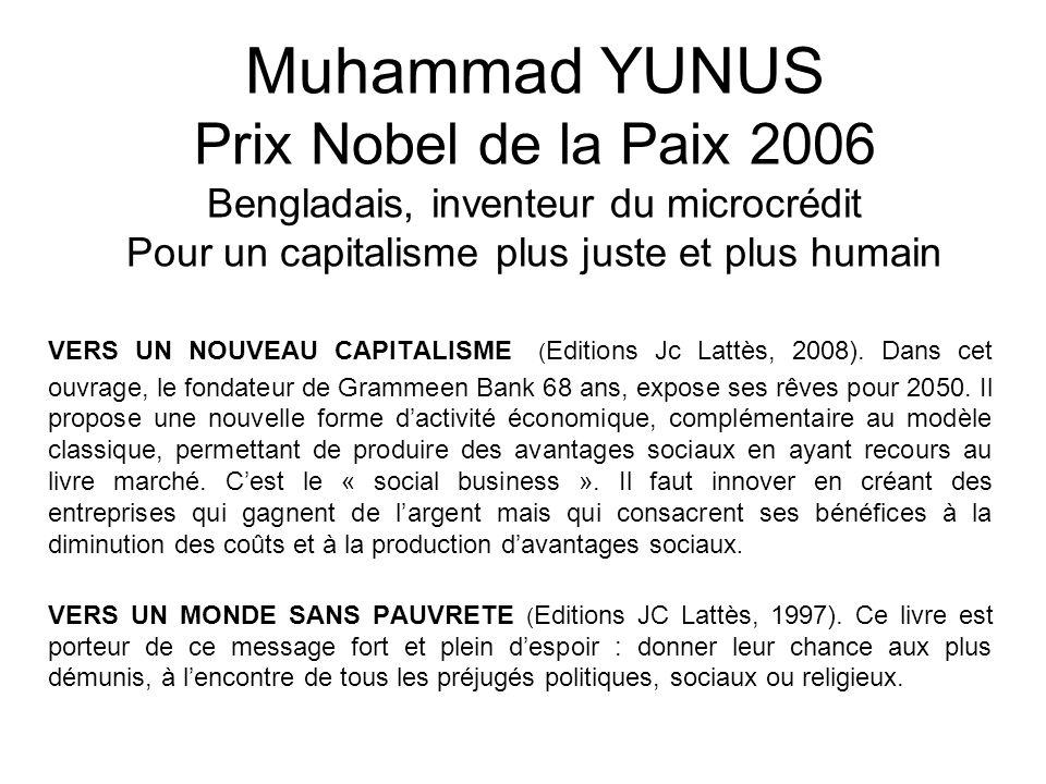 Muhammad YUNUS Prix Nobel de la Paix 2006 Bengladais, inventeur du microcrédit Pour un capitalisme plus juste et plus humain VERS UN NOUVEAU CAPITALIS