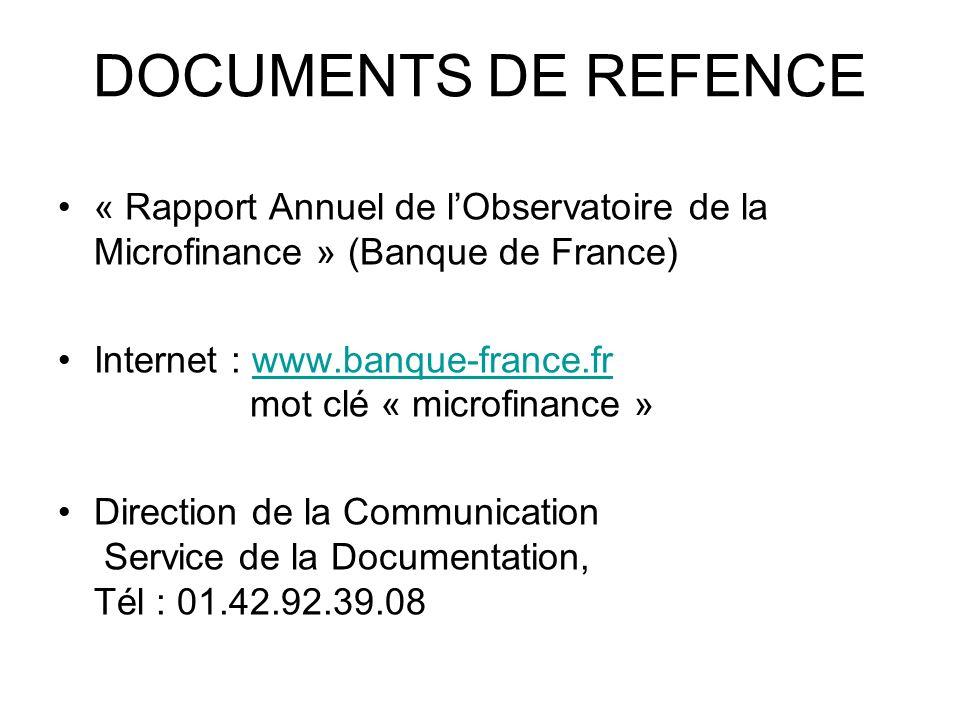 DOCUMENTS DE REFENCE « Rapport Annuel de lObservatoire de la Microfinance » (Banque de France) Internet : www.banque-france.fr mot clé « microfinance