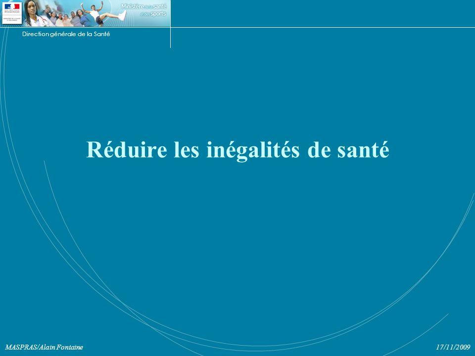 Direction générale de la Santé 17/11/2009MASPRAS/Alain Fontaine Réduire les inégalités de santé