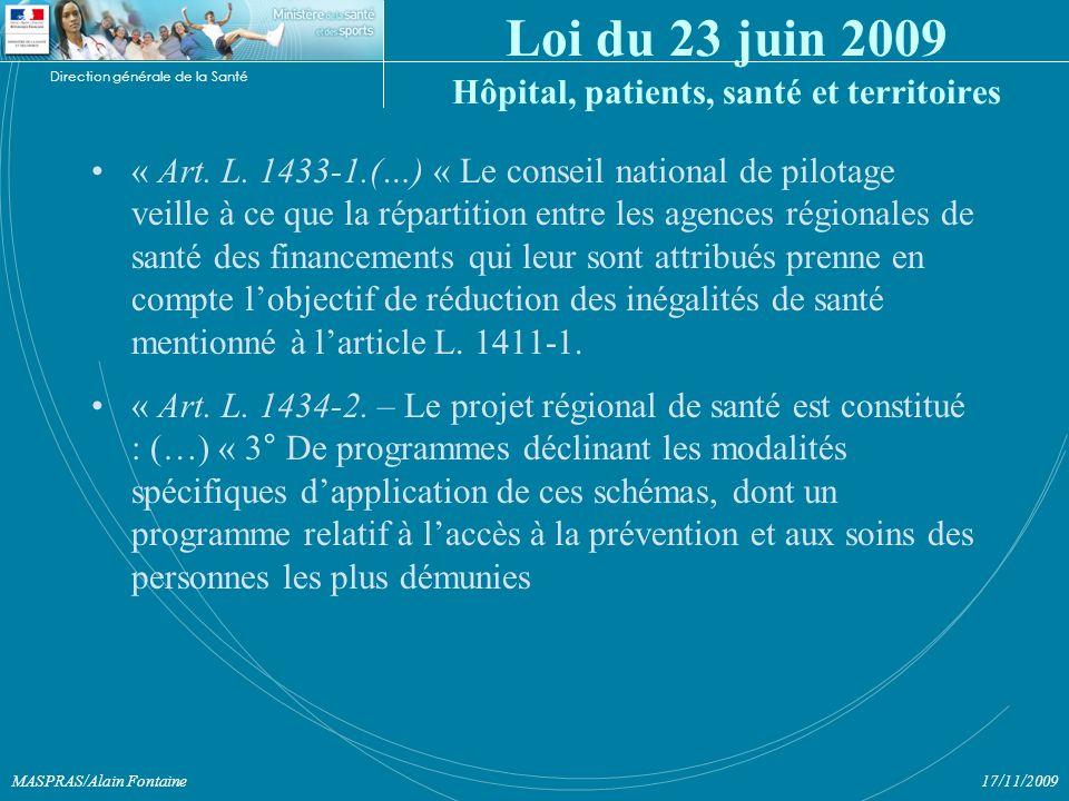 Direction générale de la Santé 17/11/2009MASPRAS/Alain Fontaine Loi du 23 juin 2009 Hôpital, patients, santé et territoires « Art.