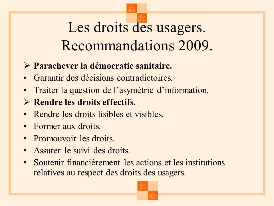 Les droits des usagers. Recommandations 2009. Parachever la démocratie sanitaire. Garantir des décisions contradictoires. Traiter la question de lasym