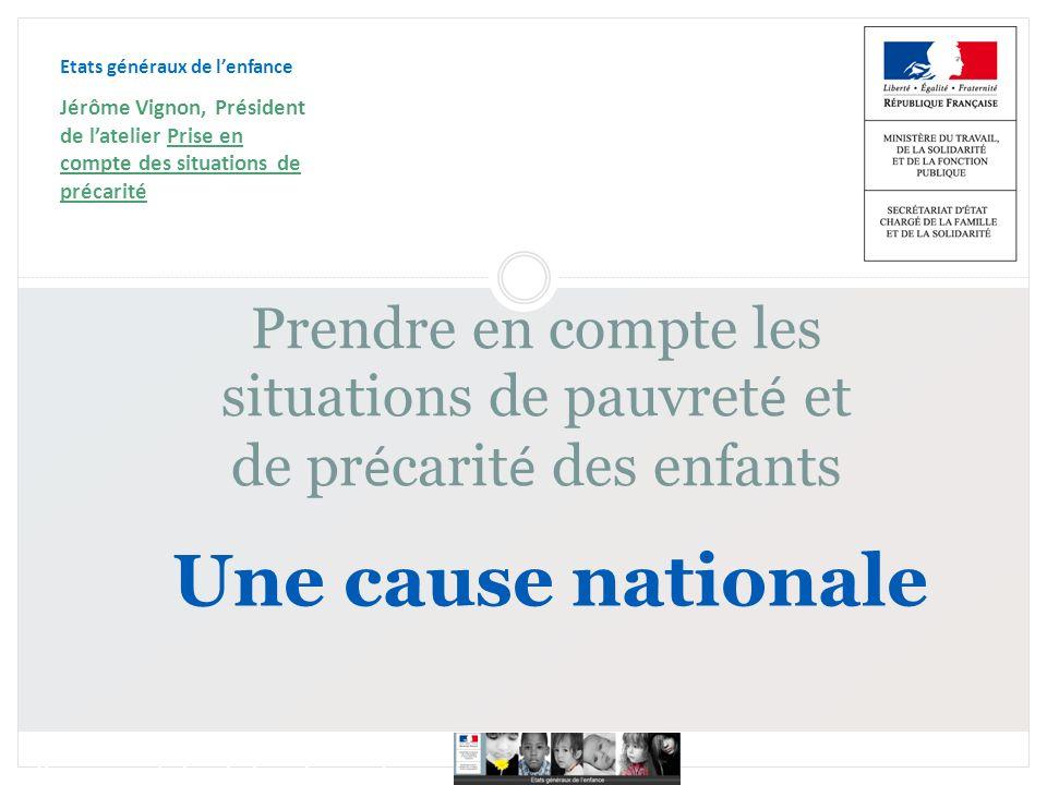 16 juin 2010 Etats généraux de lenfance Prise en compte des situations de précarité Une cause nationale Prendre en compte les situations de pauvret é
