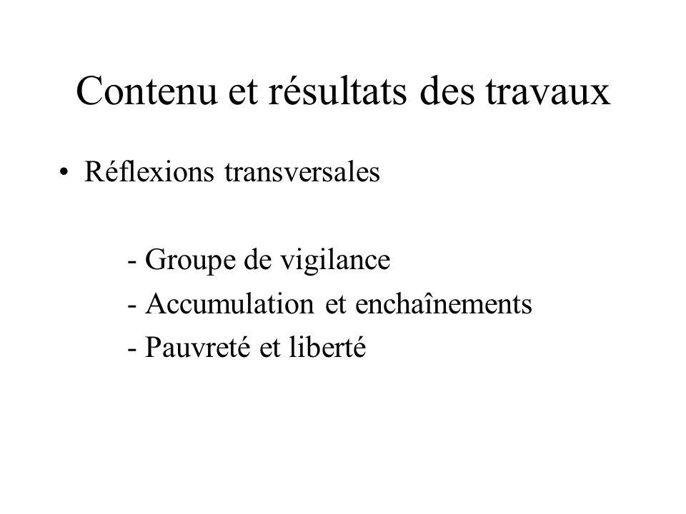 Contenu et résultats des travaux Réflexions transversales - Groupe de vigilance - Accumulation et enchaînements - Pauvreté et liberté