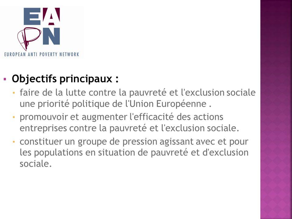 Objectifs principaux : faire de la lutte contre la pauvreté et l exclusion sociale une priorité politique de l Union Européenne.