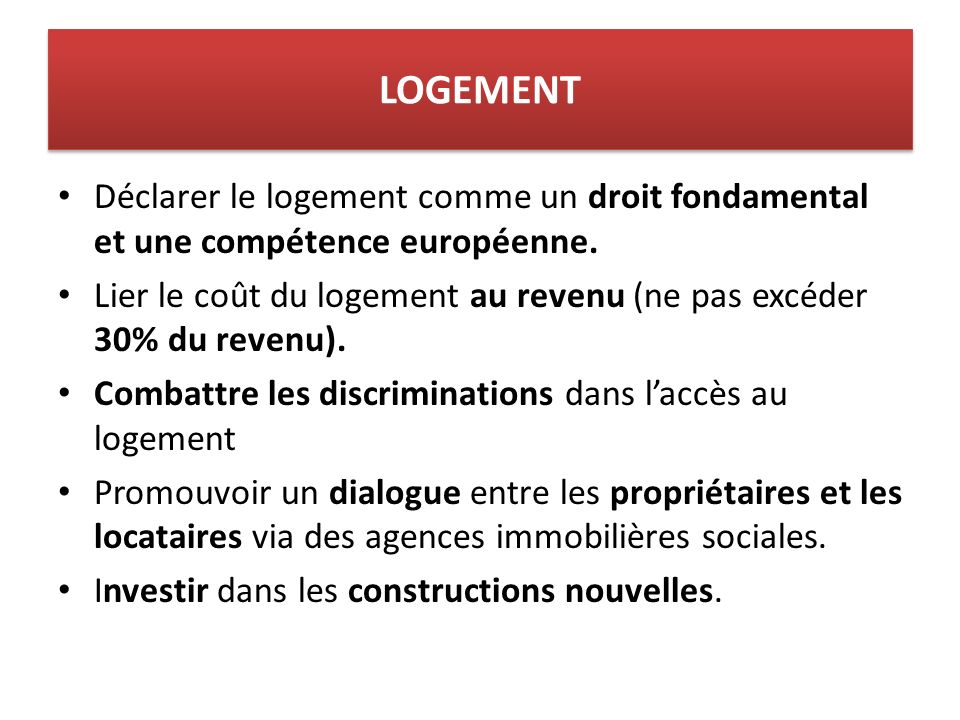 LOGEMENT Déclarer le logement comme un droit fondamental et une compétence européenne.