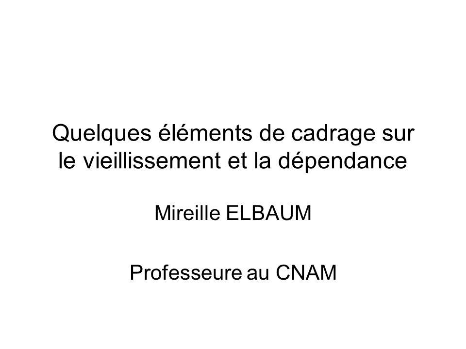 Quelques éléments de cadrage sur le vieillissement et la dépendance Mireille ELBAUM Professeure au CNAM