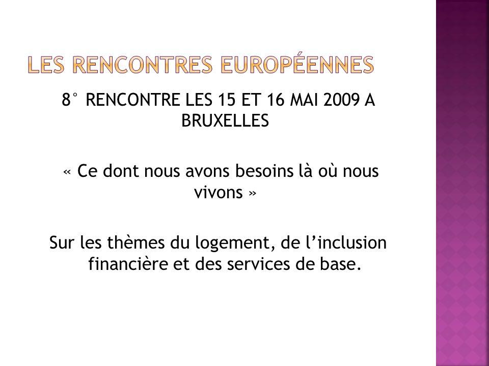 8° RENCONTRE LES 15 ET 16 MAI 2009 A BRUXELLES « Ce dont nous avons besoins là où nous vivons » Sur les thèmes du logement, de linclusion financière e