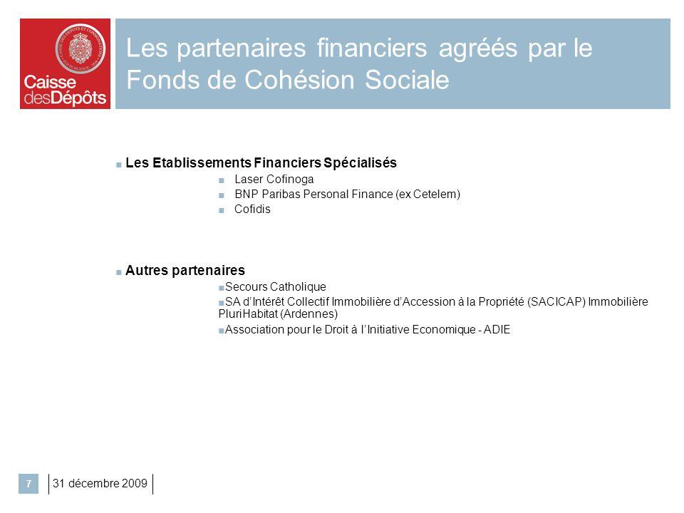 31 décembre 2009 7 Les partenaires financiers agréés par le Fonds de Cohésion Sociale Les Etablissements Financiers Spécialisés Laser Cofinoga BNP Par